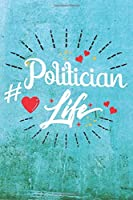 Politician Life: Best Gift Ideas Life Quotes Blank Line Notebook and Diary to Write. Best Gift for Everyone, Pages of Lined & Blank Paper