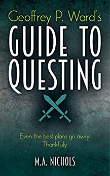 [Nichols, M.A.]のGeoffrey P. Ward's Guide to Questing (Villainy Consultant Series Book 2) (English Edition)