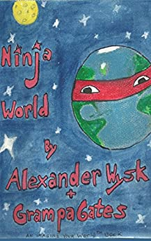 Ninja World: Imagine Your World Book 3 by [Gates, R. Patrick, Wysk, Alexander]