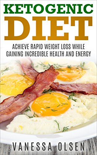 Ketogenic Diet : Achieve Rapid Weight Loss while Gaining Incredible Health and Energy (English Edition)
