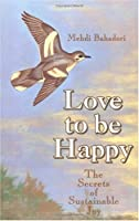 Love to Be Happy: The Secrets of Sustainable Joy