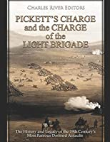Pickett's Charge and the Charge of the Light Brigade: The History and Legacy of the 19th Century's Most Famous Doomed Assaults