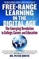 Free-Range Learning in the Digital Age: The Emerging Revolution in College, Career, and Education