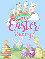 Where's the Easter Bunny?: Use the Luck of the Easter to Find The Clever Easter Bunnies (Easter Day Coloring Activity Book) (Easter Day Activity Book for Kids)