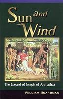 Sun And Wind: The Legend of Joseph of Arimathea