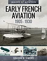 Early French Aviation (1905-1930): Rare Photographs from the Archives (Images of Aviation)