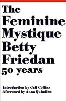 The Feminine Mystique (50th Anniversary Edition) by Betty Friedan(2013-02-11)