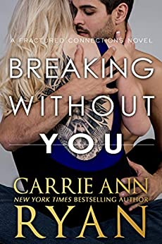 Breaking Without You (Fractured Connections Book 1) by [Ryan, Carrie Ann]