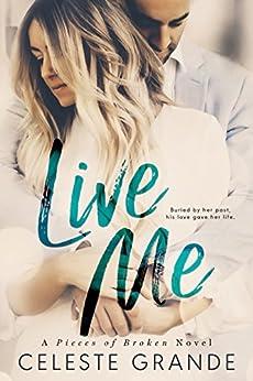 Live Me (Pieces of Broken Book 1) by [Grande, Celeste]