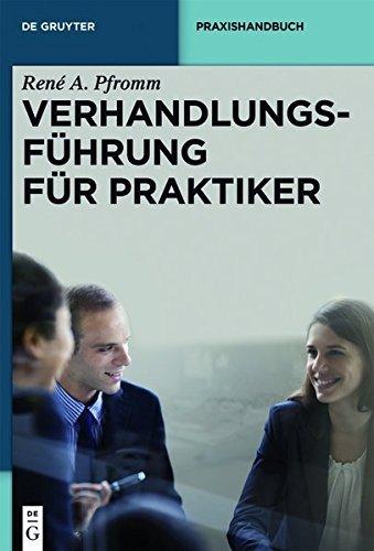 Verhandlungsführung für Praktiker (De Gruyter Praxishandbuch)
