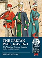 The Cretan War, 1645-1671: The Venetian-Ottoman Struggle in the Mediterranean (Century of the Soldier)