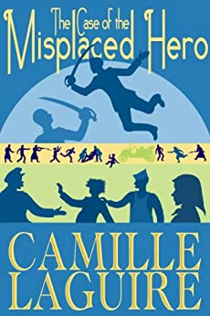 [LaGuire, Camille]のThe Case of the Misplaced Hero (English Edition)
