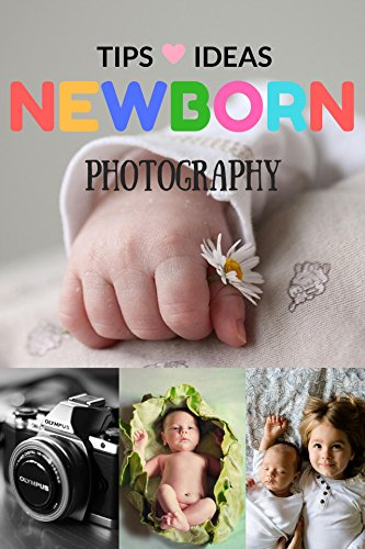 Newborn Photography Tips and Ideas: The New Parent's Guide to Posing,Shooting Prop Tips & Tricks Made Easy for Best Photo Your Baby Kids Children (English Edition)