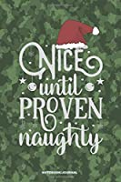 NICE UNTIL PROVEN NAUGHTY Notebook Journal: a 6x9 funny blank lined college ruled camouflage notebook Christmas gag gift for Preppers & Hunters
