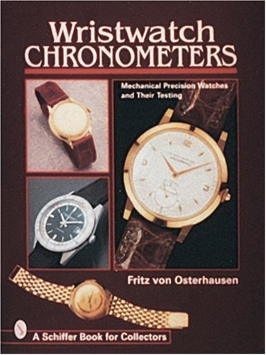 Wristwatch Chronometers: Mechanical Precision Watches and Their Testing (Schiffer Book for Collectors)