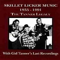 Skillet Licker Music: The Tanner Legacy 1955-1991 by Gordon Tanner & Gid Tanner