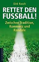 Rettet den Fussball!: Zwischen Tradition, Kommerz und Randale