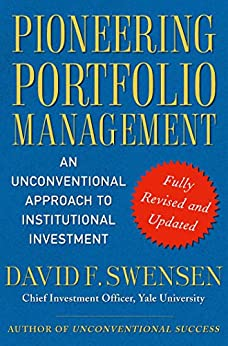 [Swensen, David F.]のPioneering Portfolio Management: An Unconventional Approach to Institutional Investment, Fully Revised and Updated (English Edition)