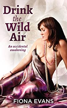 Drink the Wild Air: An accidental awakening by [Evans, Fiona]