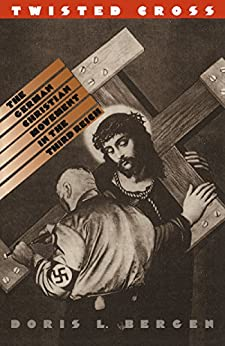 Twisted Cross: The German Christian Movement in the Third Reich by [Bergen, Doris L.]
