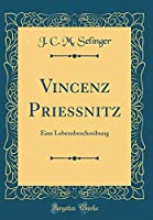 Vincenz Priessnitz: Eine Lebensbeschreibung (Classic Reprint)