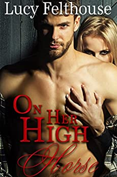 On Her High Horse: A Steamy Medical Romance Novella by [Felthouse, Lucy]