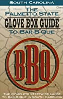 The Palmetto State Glove Box Guide to Bar-B-Que: The Complete Statewide Guide to Bar-B-Que in South Carolina (Glovebox Guide to Barbecue Series)