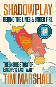 Shadowplay: Behind the Lines and Under Fire: The Inside Story of Europe's Last