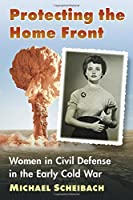 Protecting the Home Front: Women in Civil Defense in the Early Cold War