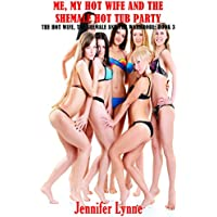Me, My Hot Wife and the Shemale Hot Tub Party: The Hot Wife, the Shemale and the Wardrobe: Book 3 (English Edition)