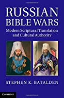 Russian Bible Wars: Modern Scriptural Translation and Cultural Authority