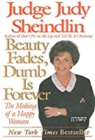 Beauty Fades, Dumb Is Forever: The Making of a Happy Woman by Judy Sheindlin(2000-01-26)