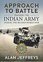Approach to Battle: Training the Indian Army During the Second World War (War and Military Culture in South Asia, 1757-1947)