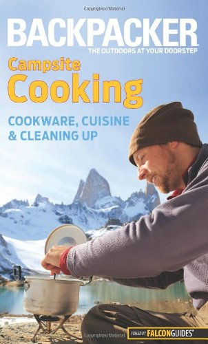 Download Backpacker Magazine's Campsite Cooking: Cookware, Cuisine, and Cleaning Up 0762756500