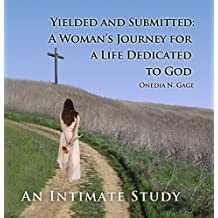 Yielded and Submitted: An Intimate Study: A Woman's Journey for a Life Dedicated to God