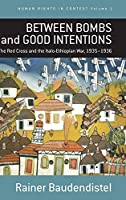 Between Bombs and Good Intentions: The International Committee of the Red Cross (ICRC) and the Italo-Ethiopian war, 1935-1936 (Human Rights in Context)