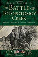 The Battle of Totopotomoy Creek: Polegreen Church and the Prelude to Cold Harbor (Civil War Sesquicentennial)