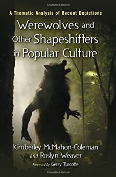 Werewolves and Other Shapeshifters in Popular Culture: A Thematic Analysis of Recent Depictions by [McMahon-Coleman, Kimberley]