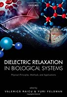 Dielectric Relaxation in Biological Systems: Physical Principles, Methods, and Applications (Oxfo12 120319)