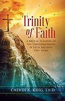 Trinity of Faith: A Biblical Teaching on the Three Dimensions of Faith