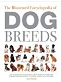 The Illustrated Encyclopedia of Dog Breeds: The Comprehensive Visual Directory of all the World's Dog Breeds, Plus Invaluable Practical Information on Breeding, Training, Care and Showing (Illustrated Encyclopedias (Booksales Inc))