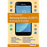 Das Praxisbuch Samsung Galaxy J3 (2017) - Anleitung fuer Einsteiger