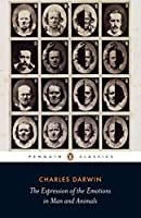 The Expression of the Emotions in Man and Animals (Penguin Classics)