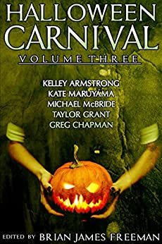 Halloween Carnival Volume 3 by [Armstrong, Kelley, Maruyama, Kate, McBride, Michael, Grant, Taylor]