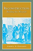Reconstruction: Binding the Wounds (Perspectives on History)