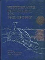 Vertebrates, Phylogeny, and Philosophy (Contributions to Geology, Special Paper, No 3)