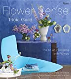 Tricia Guild Flower Sense: The Art of Decorating with Bouquets, Flowers, and Floral Designs
