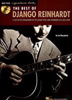 The Best of Django Reinhardt: A Step-By-Step Breakdown of the Guitar Styles and Techniques of a Jazz Giant (Guitar Signature Licks)