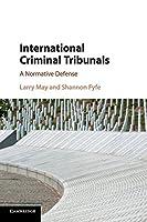 International Criminal Tribunals: A Normative Defense