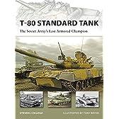 T-80 Standard Tank: The Soviet Army's Last Armored Champion (New Vanguard)